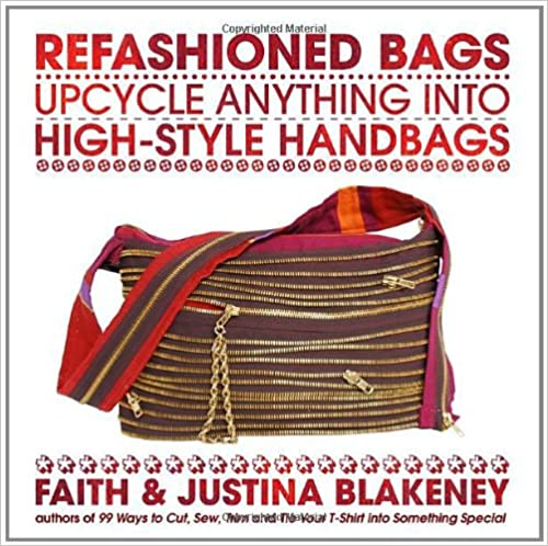 Book Refashioned Bags: Upcycle Absolutely Anything Into High-Style Handbags