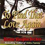 To Find That Love Again |  Devon Vaughn Archer