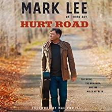 Hurt Road: The Music, the Memories, and the Miles Between Audiobook by Mark Lee Narrated by Mark Lee