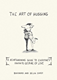 The Art of Hugging: A Heartwarming Guide to Everyone's Favorite Gesture of Love