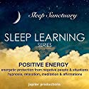 Positive Energy, Energetic Protection from Negative People & Situations: Sleep Learning, Hypnosis, Relaxation, Meditation & Affirmations Speech by  Jupiter Productions Narrated by Anna Thompson