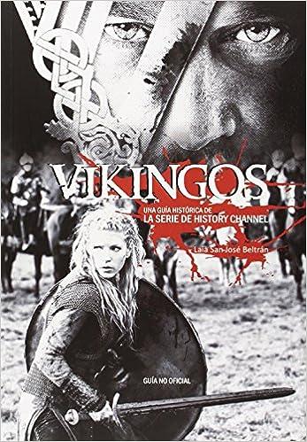 Amazon Com Vikingos Una Guia Historica De La Serie De History Channel Spanish Edition 9788416229079 San Jose Beltran Eulalia Books