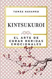 Kintsukuroi: El arte de curar heridas emocionales (Autoayuda y superación)