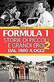 Formula 1. Storie di piccoli e grandi eroi dal 1980 ad oggi (Grandi corse su strada e rallies)