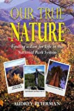 Our True Nature: Finding a Zest for Life in the National Park System