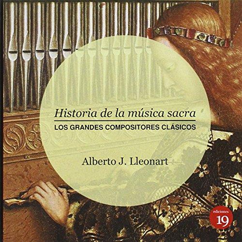 Descargar Libro Historia De La Musica Sacra. Los Grandes Compositores Clasicos Alberto Lleonart AmsÉlem