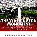 The Washington Monument: The History of the World's Tallest Obelisk Audiobook by  Charles River Editors Narrated by Craig Stephens