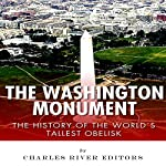 The Washington Monument: The History of the World's Tallest Obelisk |  Charles River Editors