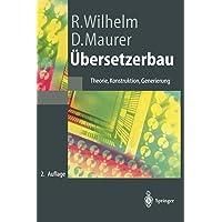 Übersetzerbau: Theorie, Konstruktion, Generierung (Springer-Lehrbuch)
