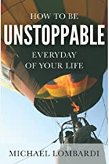 How To Be Unstoppable Every Day Of Your Life: Be Awesome Everyday (Success Mindset, Energize Your Life, Daily Routines And Improvements) Kindle Edition