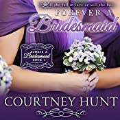Forever a Bridesmaid: Always a Bridesmaid, Book 1 | Courtney Hunt