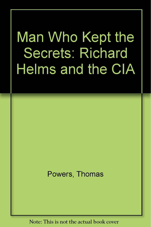 The Man Who Kept Secrets : Richard Helms And the CIA