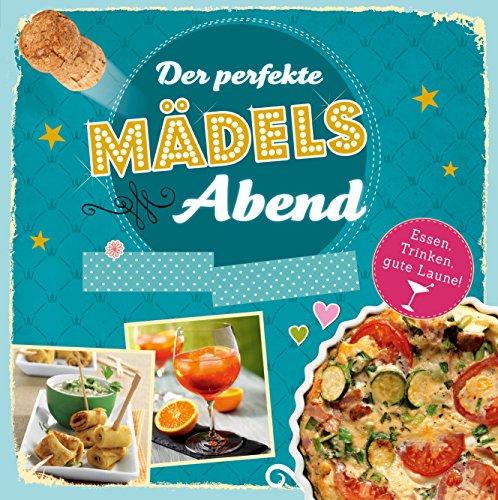 Der perfekte Mädelsabend: Raffinierte Rezepte für die Party oder einfach eine tolle Zeit (German Edition) ()