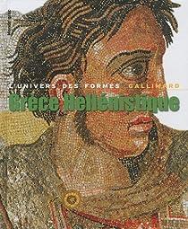 Grèce Hellénistique. Univers des formes par Charbonneaux