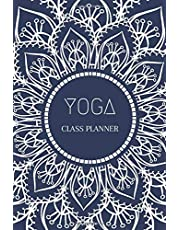YOGA CLASS PLANNER: Yoga, Pilates, or Barre Journal & Notebook for Instructors or Teachers
