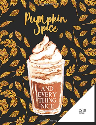 Read Online 2018 Planner. Pumpkin Spice And Everything Nice: Black And Gold Planner With Quote Cover (Undated Planner) ebook