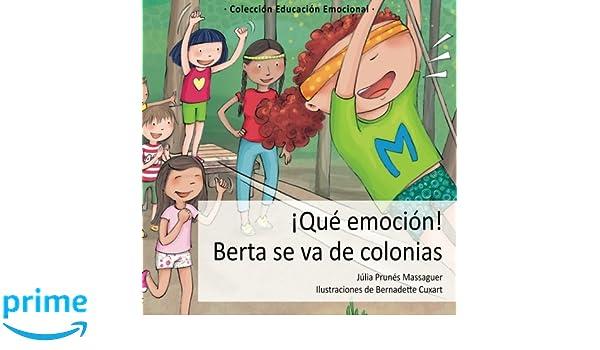 Berta se va de colonias: Volume 4 Educación Emocional: Amazon.es: Júlia Prunés Massaguer, Bernadette Cuxart Picart: Libros
