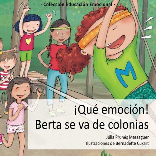 ¡Que emocion! Berta se va de colonias (Cuentos educacion emocional) (Volume 4) (Spanish Edition) [Julia Prunes Massaguer] (Tapa Blanda)