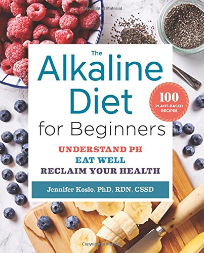 - The Alkaline Diet for Beginners: Understand pH, Eat Well, and Reclaim Your Health