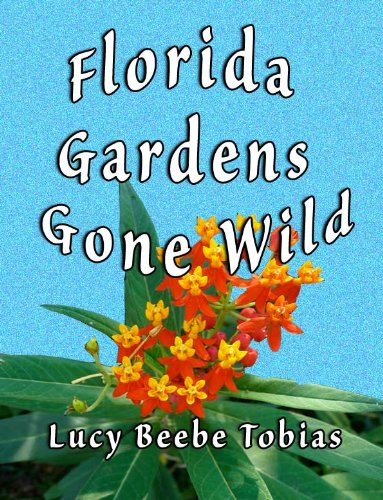 Florida Gardens Gone Wild By [Tobias, Lucy Beebe]