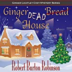 Ginger Dead House: Ginger Lightley Short Novel Mystery Series, Book 2 | Robert Burton Robinson