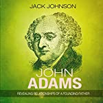 John Adams: Revealing Relationships of a Founding Father | Jack Johnson