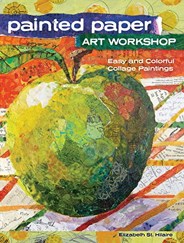(Painted Paper Art Workshop: Easy and Colorful Collage Paintings )