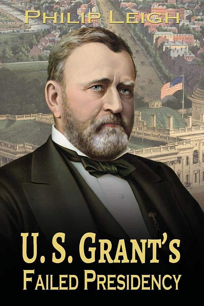 U. S. Grants Failed Presidency: Amazon.es: Leigh, Philip ...