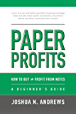 Paper Profits:How to Buy and Profit from Notes: A Beginner's Guide: Learn the nuts and bolts essentials of owning…