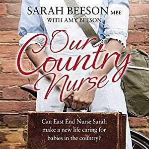 Our Country Nurse: Can East End Nurse Sarah Find a New Life Caring for Babies in the Country? Audiobook