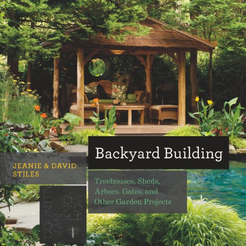 Backyard Building: Treehouses, Sheds, Arbors, Gates, and Other Garden Projects (Countryman Know How) (Garden Arbor Designs)