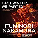 Last Winter, We Parted Audiobook by Fuminori Nakamura Narrated by Feodor Chin, Paul Michael Garcia, P. J. Ochlan