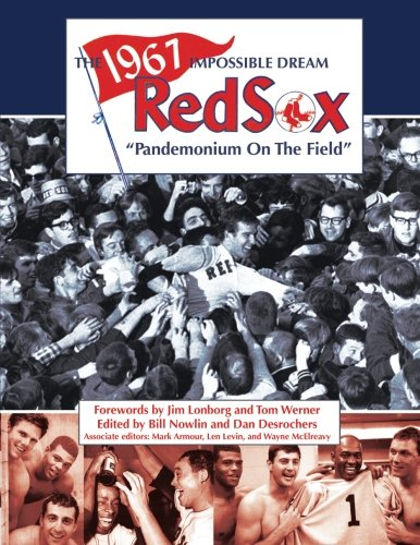 The 1967 Impossible Dream Red Sox: Pandemonium on the Field (The SABR Digital Library) (Volume 47)