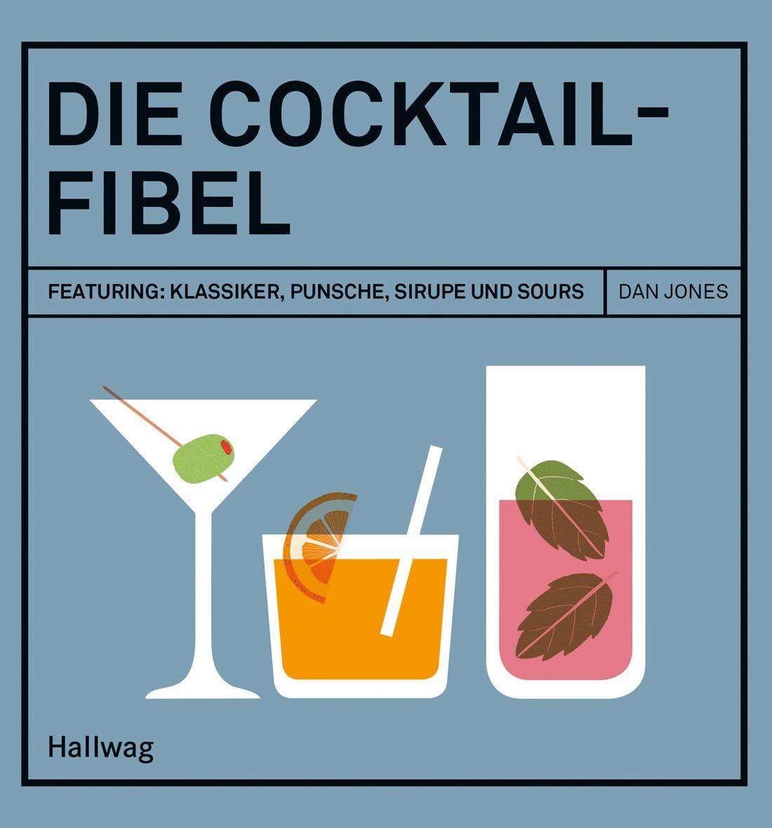 Wunderbar Longdrinks Klassiker Das Beste Von Die Cocktail-fibel: Featuring: Klassiker, Punsche, Sirupe Und