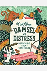 Not One Damsel in Distress: Heroic Girls from World Folklore Hardcover
