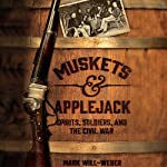 Muskets & Applejack: Spirits, Soldiers, and the Civil War | Mark Will-Weber