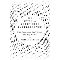 The Myth of Artificial Intelligence: Why Computers Can't Think the Way We Do