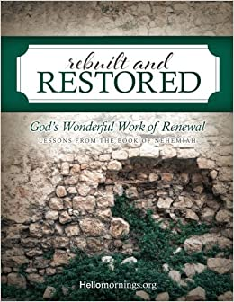 Rebuilt and Restored: Lessons from the book of Nehemiah