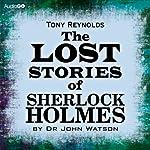 The Lost Stories of Sherlock Holmes by Dr John Watson | Tony Reynolds