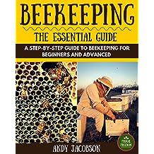Beekeeping: Beekeeping Essential Guide: A Step-By-Step Guide to Beekeeping for Beginners and Advanced (Beekeeping for Dummies, Building Beehives, Backyard Beekeeper)