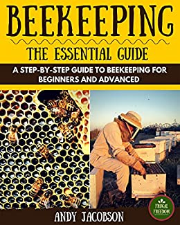Beekeeping: Beekeeping Essential Guide: A Step-By-Step Guide to Beekeeping for Beginners and Advanced (Beekeeping for Dummies, Building Beehives, Backyard Beekeeper) by [Jacobson, Andy]