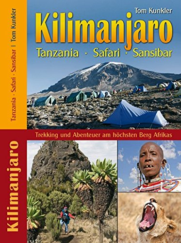 Kilimanjaro - Tanzania - Safari - Sansibar. Trekking & Abenteuer am höchsten Berg Afrikas