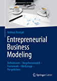 Entrepreneurial Business Modeling: Definitionen – Vorgehensmodell – Framework – Werkzeuge – Perspektiven