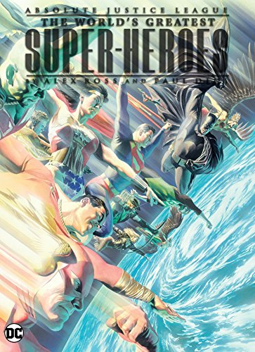 Absolute Justice League: The World's Greatest Superheroes by Alex Ross & Paul Dini (New (Alex Ross Justice League)