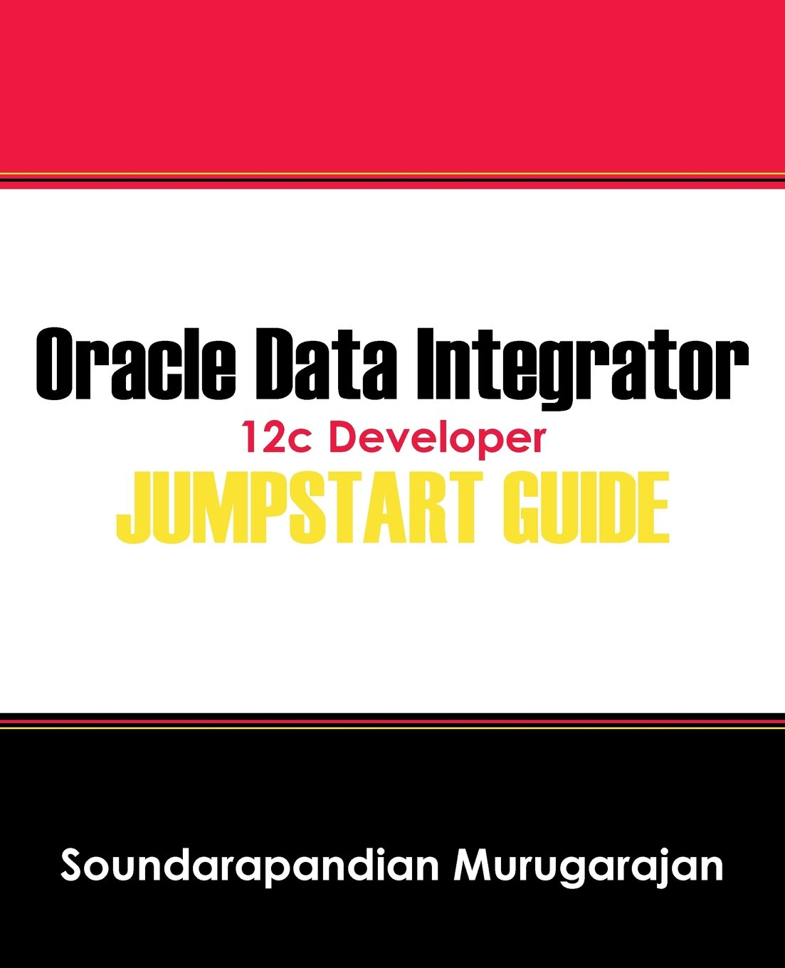 Oracle Data Integrator 12c Developer Jump Start Guide Practical Electronics Tutorial Soundarapandian Murugarajan 9781478743408 Books