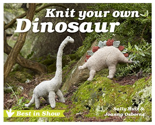 Best in Show: Knit Your Own Dinosaur (Best In Show Knit Your Own Dog)