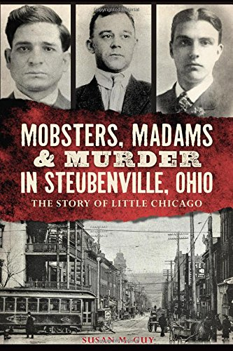 Mobsters, Madams & Murder in Steubenville, Ohio: The Story of Little Chicago (True ()