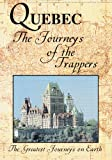 The Greatest Journeys on Earth: Quebec The Journeys of the Trappers