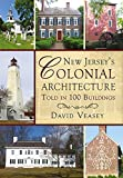 New Jersey's Colonial Architecture Told in 100 Buildings (America Through Time)