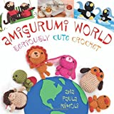 amigurumi world - Amigurumi World: Seriously Cute Crochet by Ana Paula Rimoli (2008-02-12)